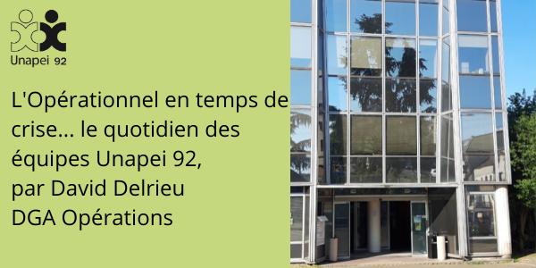L'opérationnel en temps de crise… le quotidien des équipes Unapei 92, par David Delrieu, DGA Opérations.