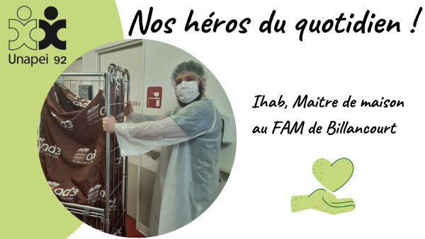 Nos héros du quotidien…Ihab, Maitre de maison au FAM de Billancourt Unapei 92