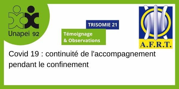 Trisomie 21 : Confinement : Témoignage & Observations, en lien avec l'AFRT 21