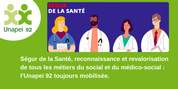 Ségur de la Santé, reconnaissance et revalorisation de tous les métiers du social et du médico-social : l'Unapei 92 toujours mobilisée.