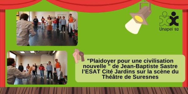 «Plaidoyer pour une civilisation nouvelle» de Jean-Baptiste Sastre l'ESAT Cité Jardins sur la scène du Théâtre de Suresnes